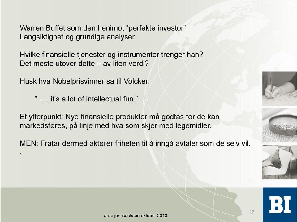 Husk hva Nobelprisvinner sa til Volcker:. it s a lot of intellectual fun.