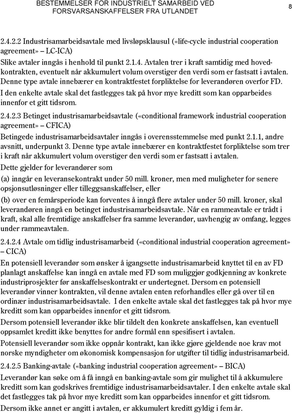 2.4.2.3 Betinget industrisamarbeidsavtale («conditional framework industrial cooperation agreement» CFICA) Betingede industrisamarbeidsavtaler inngås i overensstemmelse med punkt 2.1.