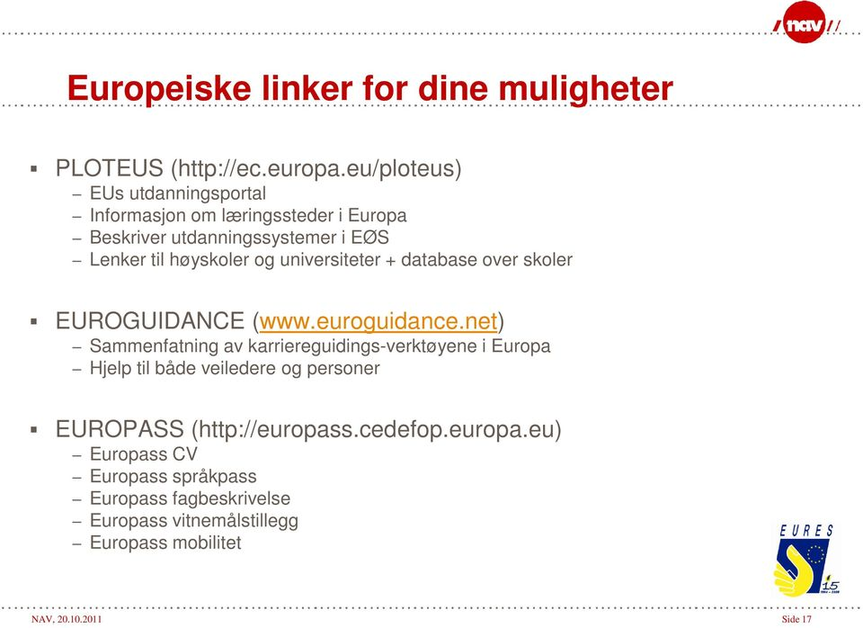 universiteter + database over skoler EUROGUIDANCE (www.euroguidance.