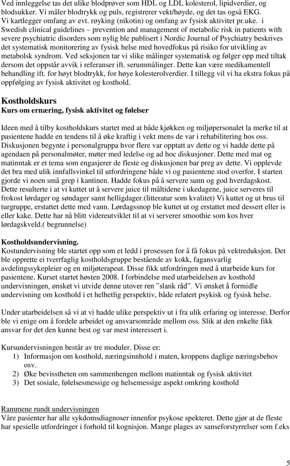 i Swedish clinical guidelines prevention and management of metabolic risk in patients with severe psychiatric disorders som nylig ble publisert i Nordic Journal of Psychiatry beskrives det