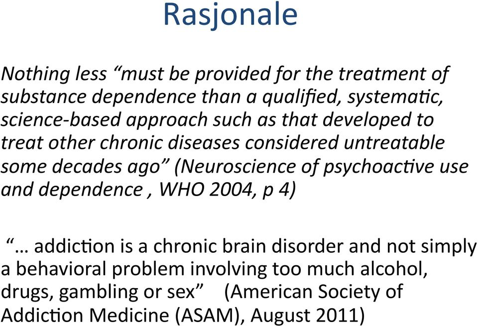 (Neuroscience of psychoac;ve use and dependence, WHO 2004, p 4) addicron is a chronic brain disorder and not simply a