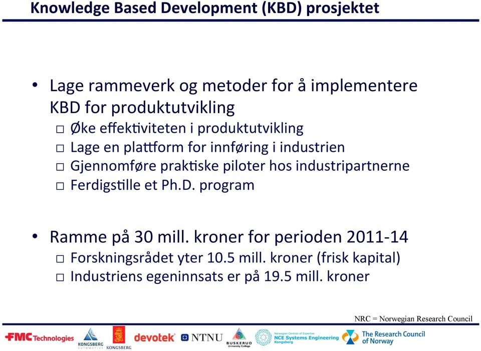 ske piloter hos industripartnerne Ferdigs?lle et Ph.D. program Ramme på 30 mill.