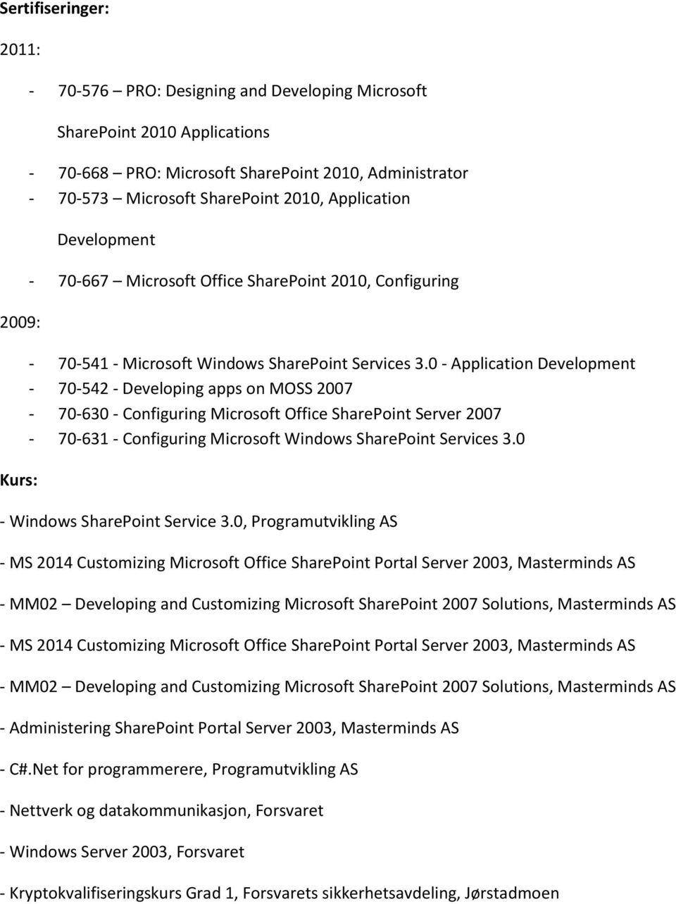 0 - Application Development - 70-542 - Developing apps on MOSS 2007-70-630 - Configuring Microsoft Office SharePoint Server 2007-70-631 - Configuring Microsoft Windows SharePoint Services 3.