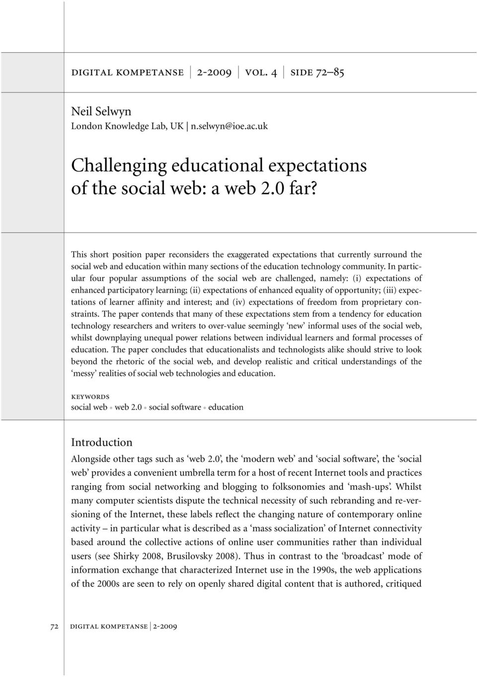 In particular four popular assumptions of the social web are challenged, namely: (i) expectations of enhanced participatory learning; (ii) expectations of enhanced equality of opportunity; (iii)