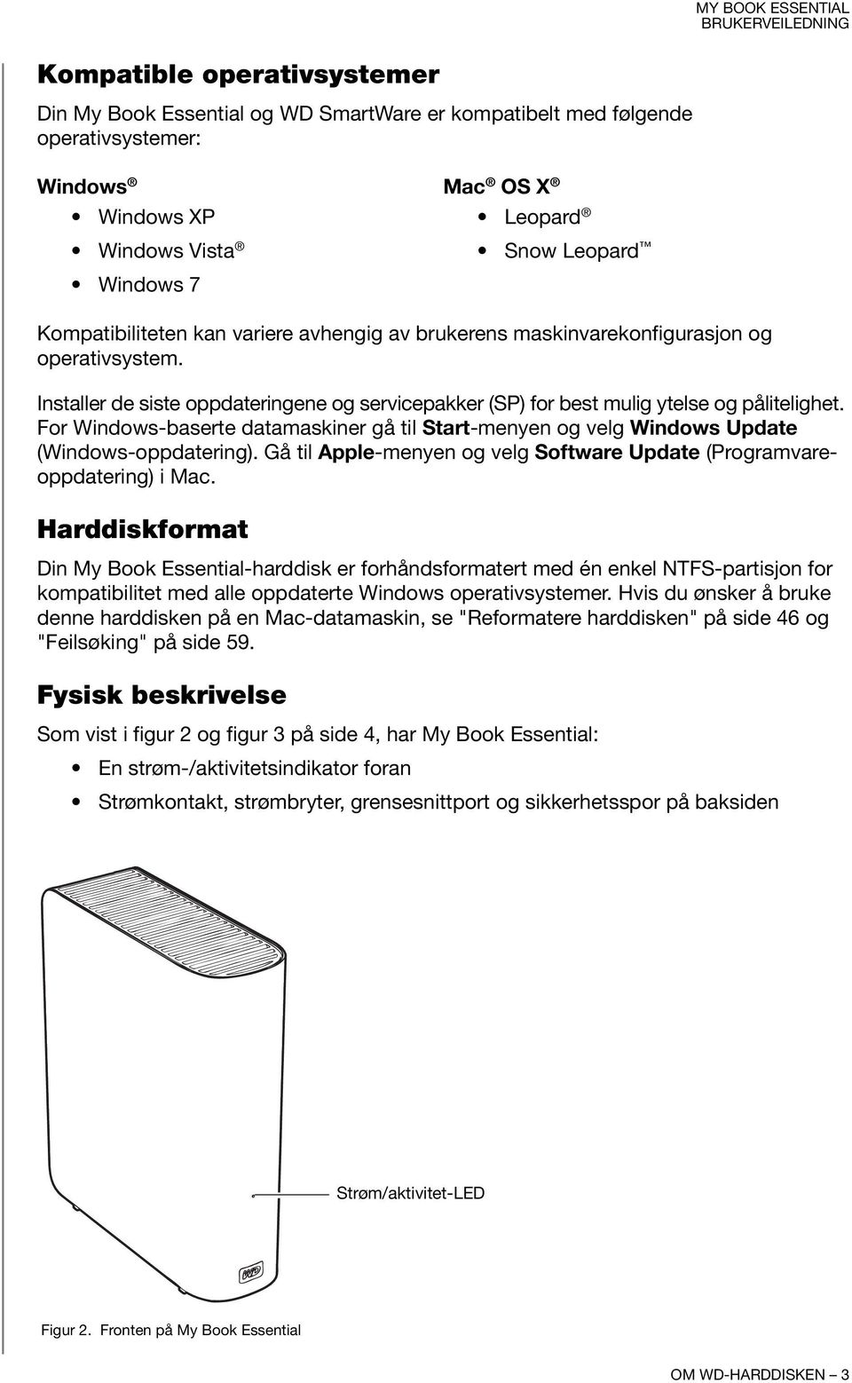 For Windows-baserte datamaskiner gå til Start-menyen og velg Windows Update (Windows-oppdatering). Gå til Apple-menyen og velg Software Update (Programvareoppdatering) i Mac.