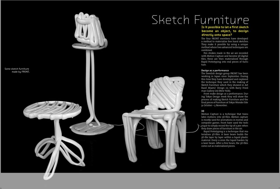 Pen strokes made in the air are recorded with Motion Capture and become 3D digital files; these are then materialised through Rapid Prototyping into real pieces of furniture.