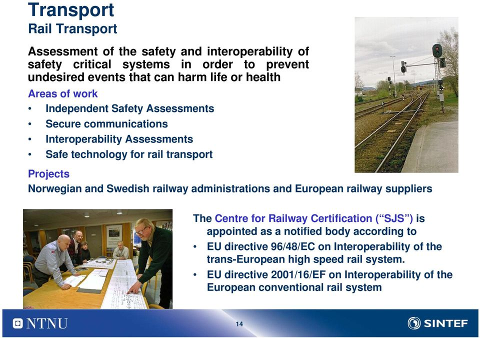 Swedish railway administrations and European railway suppliers The Centre for Railway Certification ( SJS ) is appointed as a notified body according to EU
