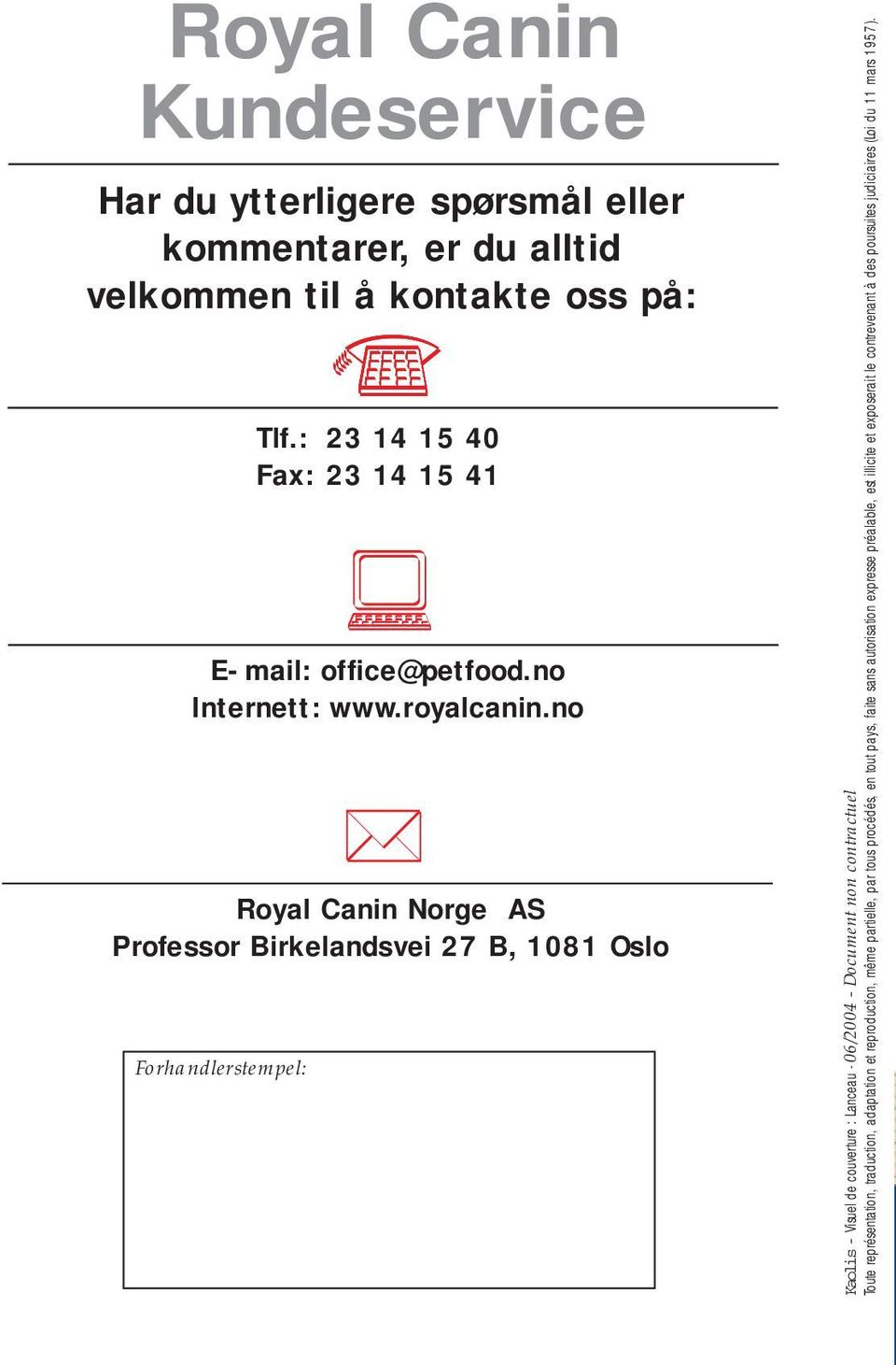 no Royal Canin Norge AS Professor Birkelandsvei 27 B, 1081 Oslo Forhandlerstempel: Kaolis - Visuel de couverture : Lanceau - 06/2004 - Document non