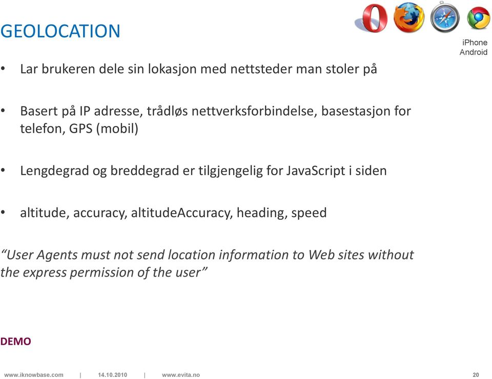 er tilgjengelig for JavaScript i siden altitude, accuracy, altitudeaccuracy, heading, speed User