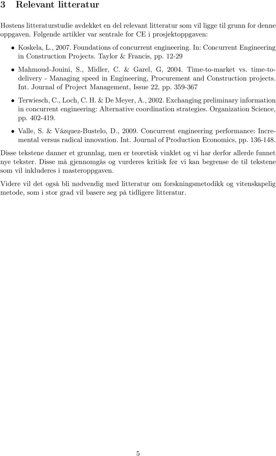 time-todelivery - Managing speed in Engineering, Procurement and Construction projects. Int. Journal of Project Management, Issue 22, pp. 359-367 Terwiesch, C., Loch, C. H. & De Meyer, A., 2002.