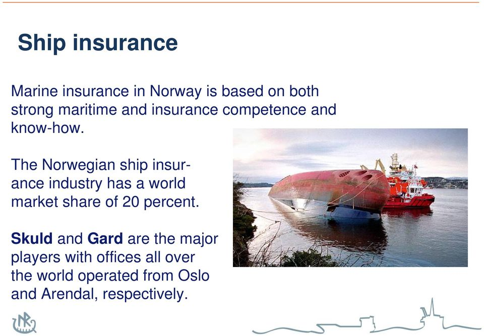 The Norwegian ship insurance industry has a world market share of 20 percent.