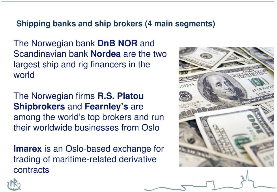 Platou Shipbrokers and Fearnley s are among the world s top brokers and run their worldwide
