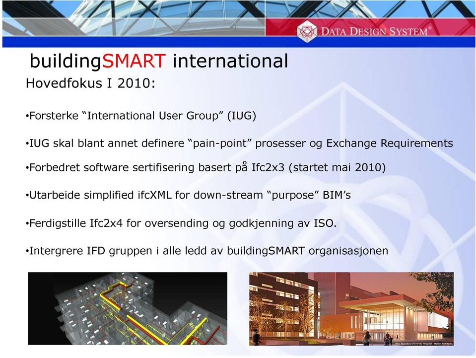 Ifc2x3 (startet mai 2010) Utarbeide simplified ifcxml for down-stream purpose BIM s Ferdigstille Ifc2x4