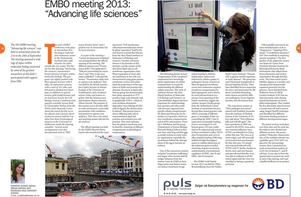 This year s EMBO conference took place at Amsterdam RAI, the largest trade fair and conference center in the Netherlands, localized only eight minutes (by tube) outside the city center.