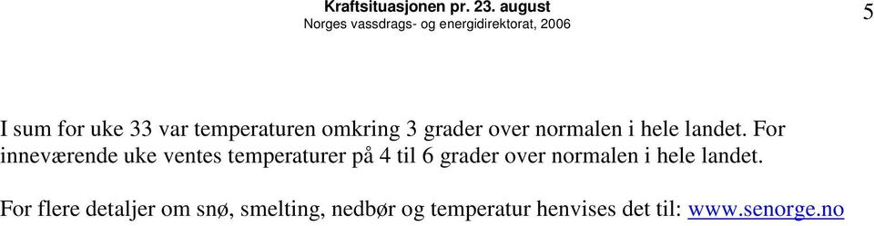For inneværende uke ventes temperaturer på 4 til 6 grader over normalen i