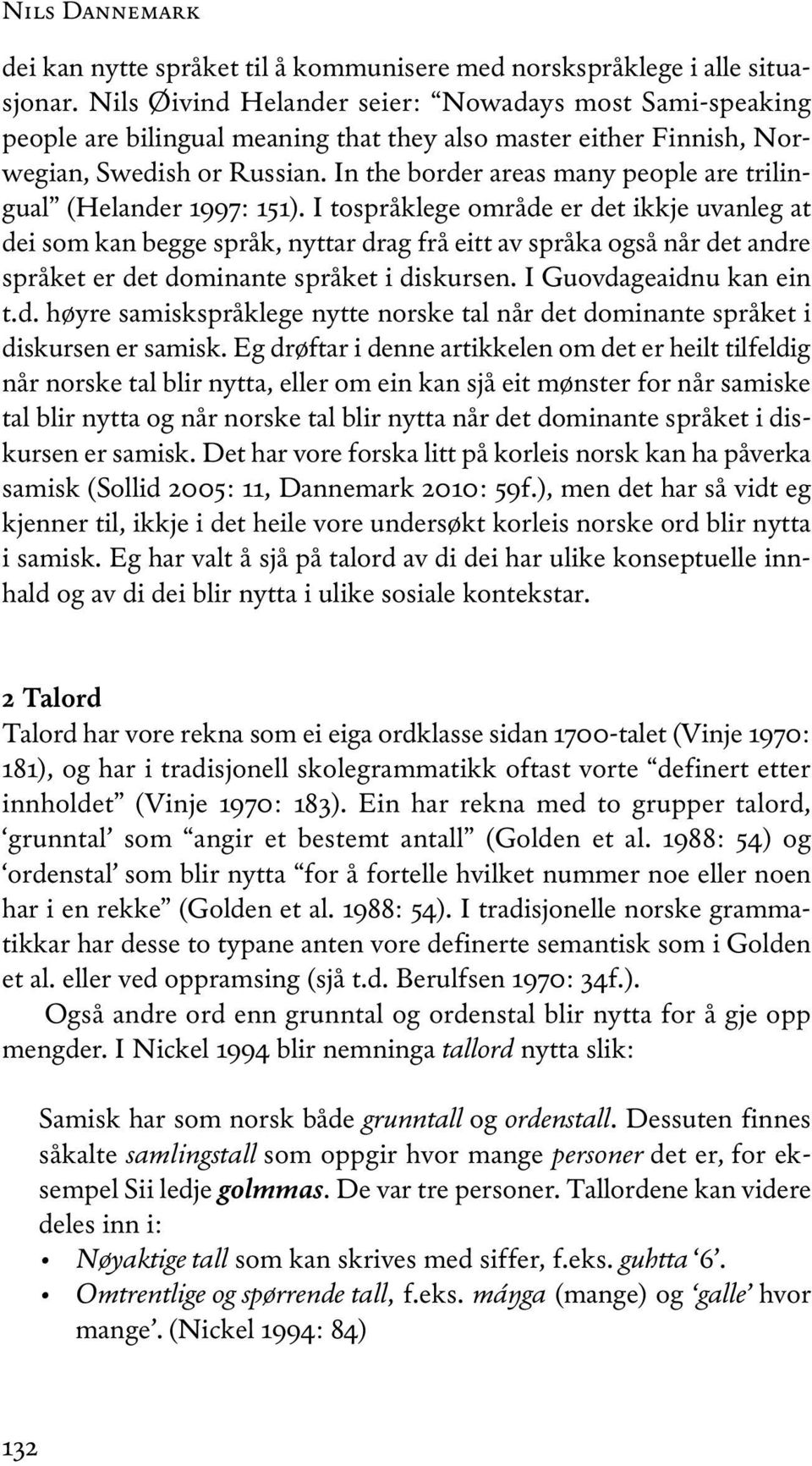 in the border areas many people are trilingual (Helander 1997: 151).