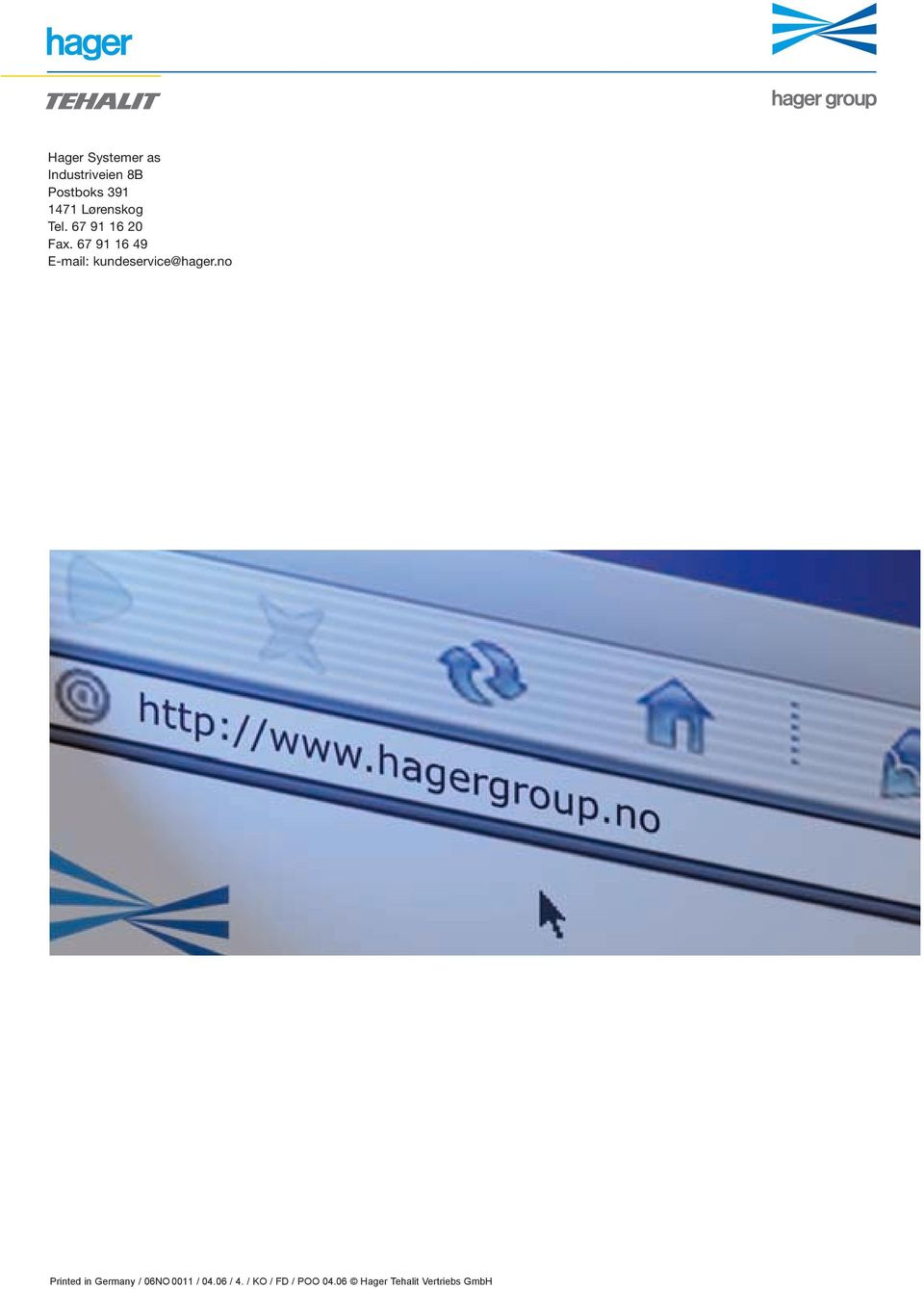 67 91 16 49 E-mail: kundeservice@hager.