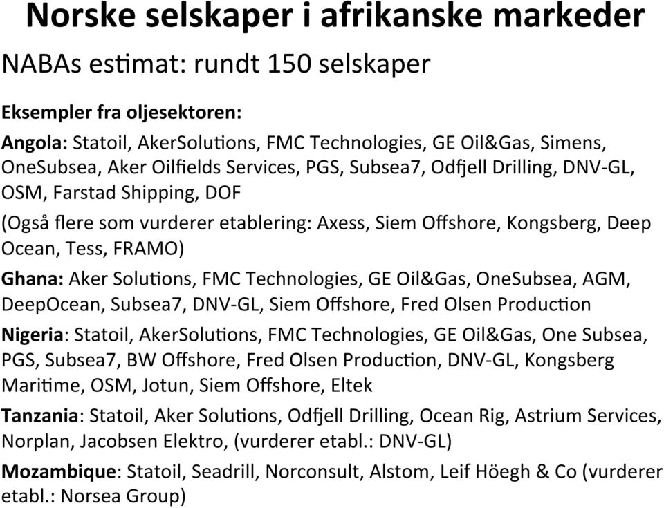Technologies, GE Oil&Gas, OneSubsea, AGM, DeepOcean, Subsea7, DNV- GL, Siem Offshore, Fred Olsen Produccon Nigeria: Statoil, AkerSolucons, FMC Technologies, GE Oil&Gas, One Subsea, PGS, Subsea7, BW