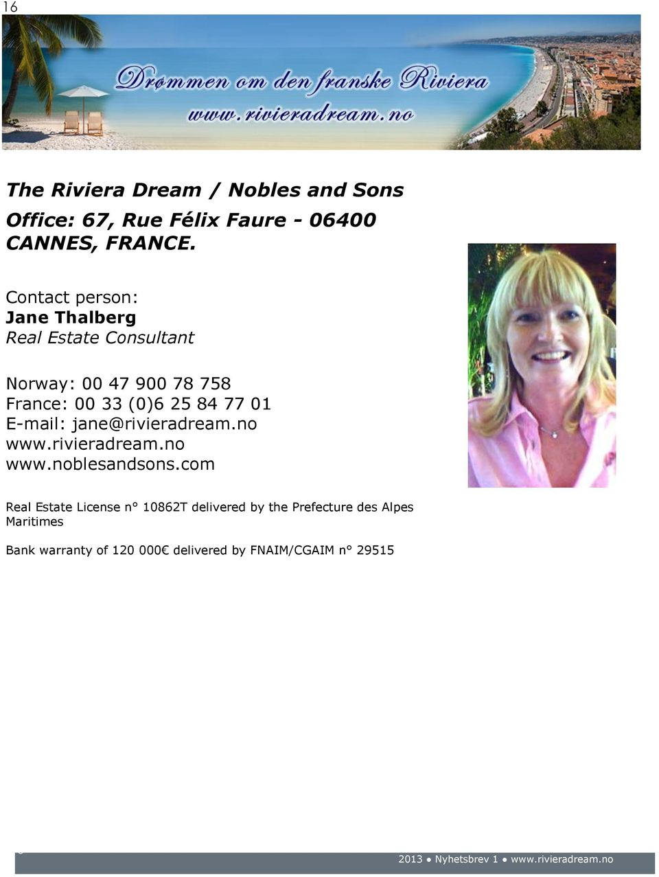 77 01 E-mail: jane@rivieradream.no www.rivieradream.no www.noblesandsons.