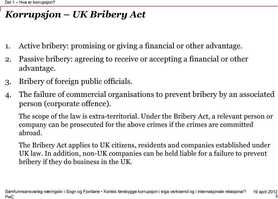 The failure of commercial organisations to prevent bribery by an associated person (corporate offence). The scope of the law is extra-territorial.