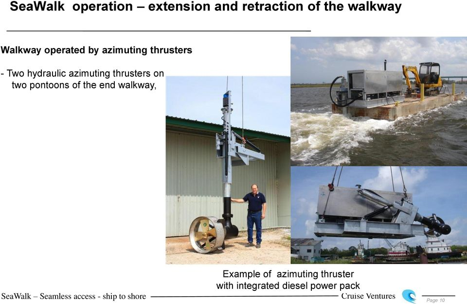 azimuting thrusters on two pontoons of the end walkway,