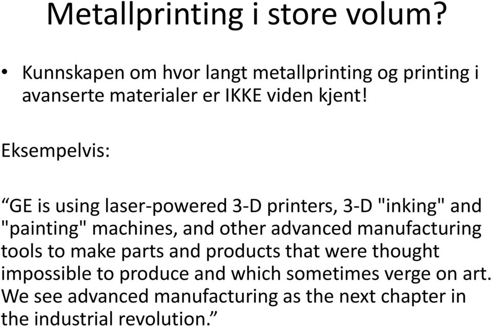 "Eksempelvis: GE is using laser-powered 3-D printers, 3-D ""inking"" and ""painting"" machines, and other"