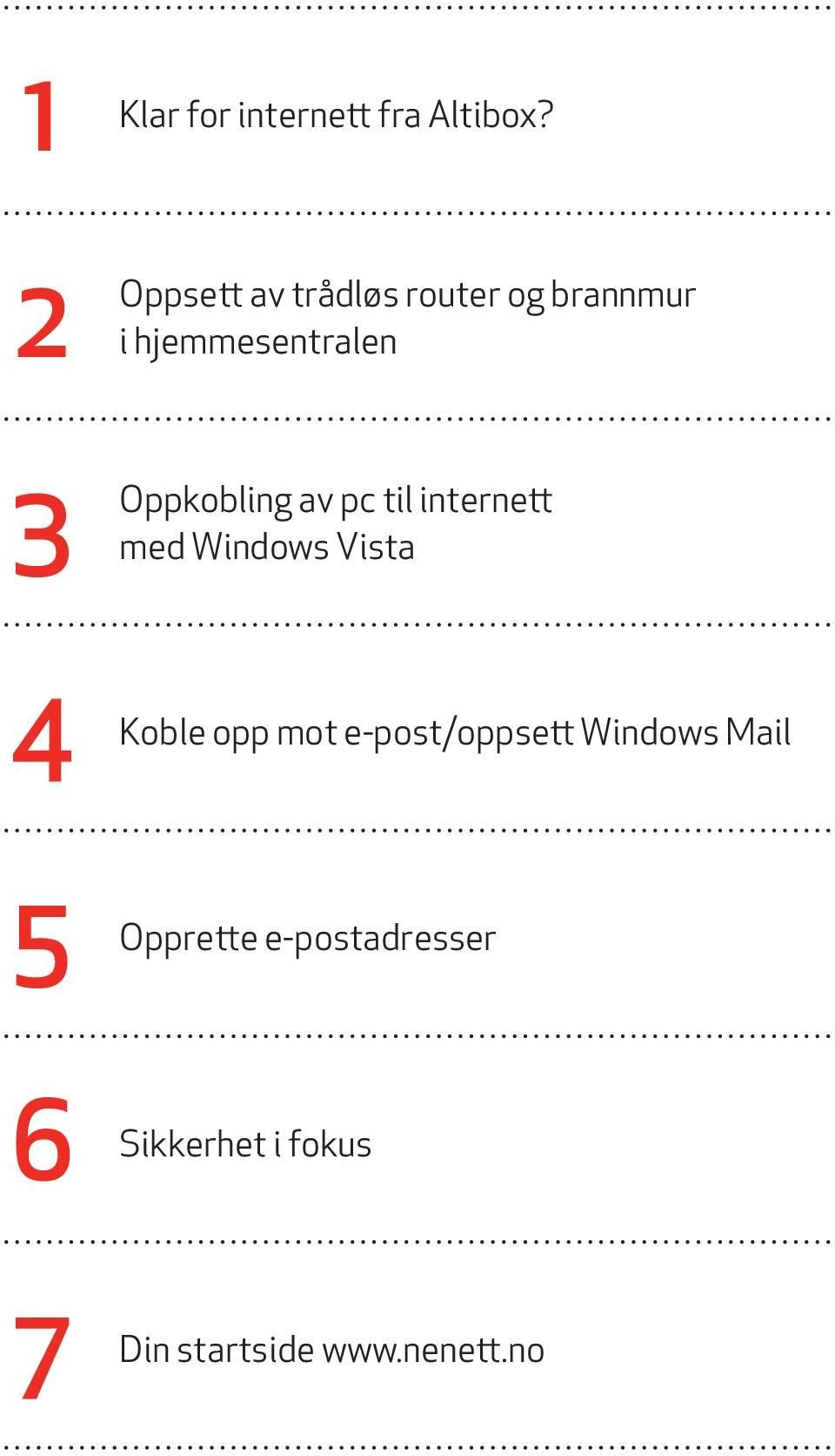 pc til internett med Window Vita 4 Koble opp mot e-pot/oppett
