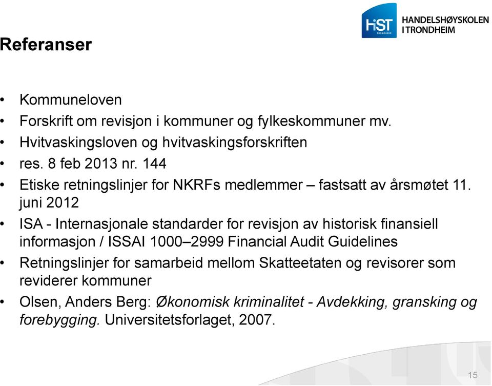 juni 2012 ISA - Internasjonale standarder for revisjon av historisk finansiell informasjon / ISSAI 1000 2999 Financial Audit Guidelines
