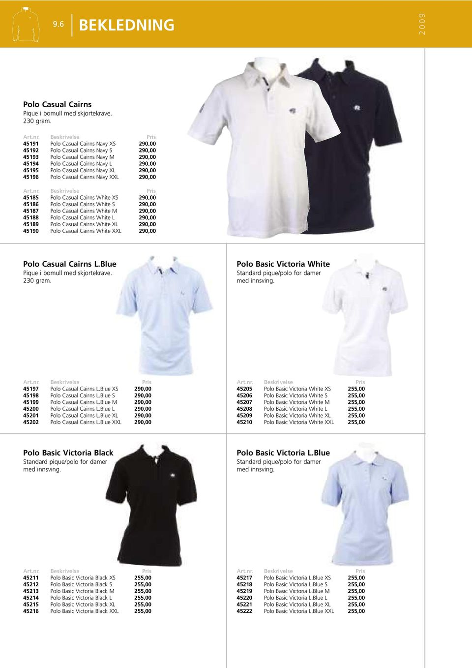 45196 Polo Casual Cairns Navy XXL 290,00 45185 Polo Casual Cairns White XS 290,00 45186 Polo Casual Cairns White S 290,00 45187 Polo Casual Cairns White M 290,00 45188 Polo Casual Cairns White L