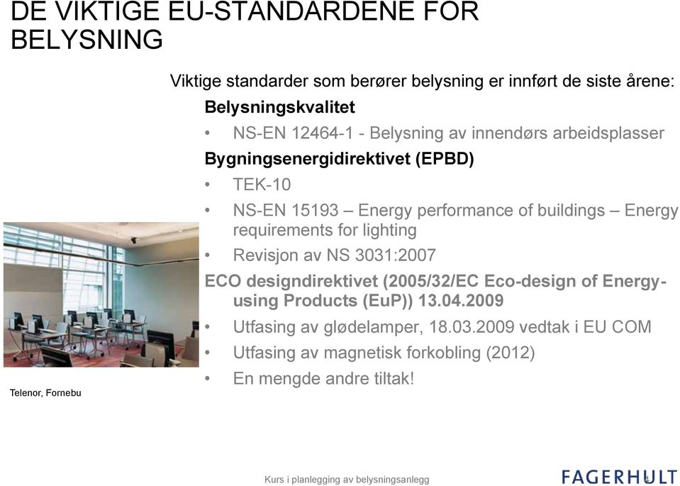 requirements for lighting Revisjon av NS 3031:2007 ECO designdirektivet (2005/32/EC Eco-design of Energyusing Products (EuP)) 13.04.