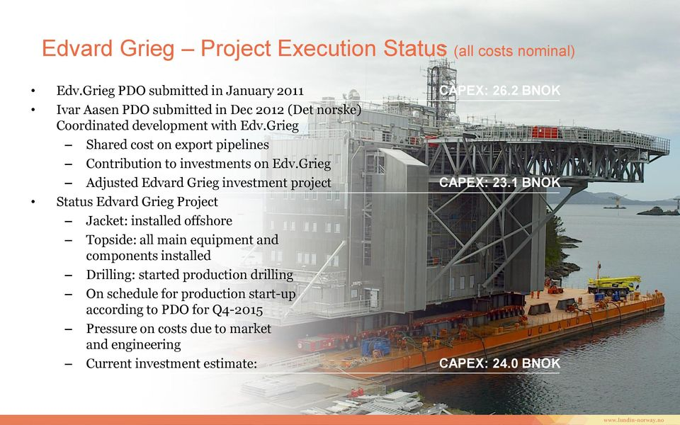 Grieg Shared cost on export pipelines Contribution to investments on Edv.Grieg Adjusted Edvard Grieg investment project CAPEX: 23.