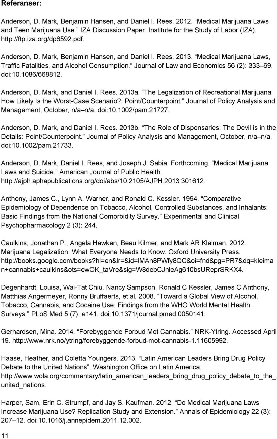 1086/668812. Anderson, D. Mark, and Daniel I. Rees. 2013a. The Legalization of Recreational Marijuana: How Likely Is the Worst-Case Scenario?: Point/Counterpoint.