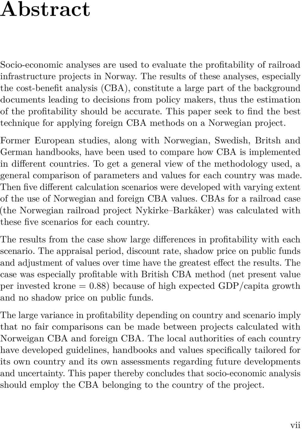profitability should be accurate. This paper seek to find the best technique for applying foreign CBA methods on a Norwegian project.