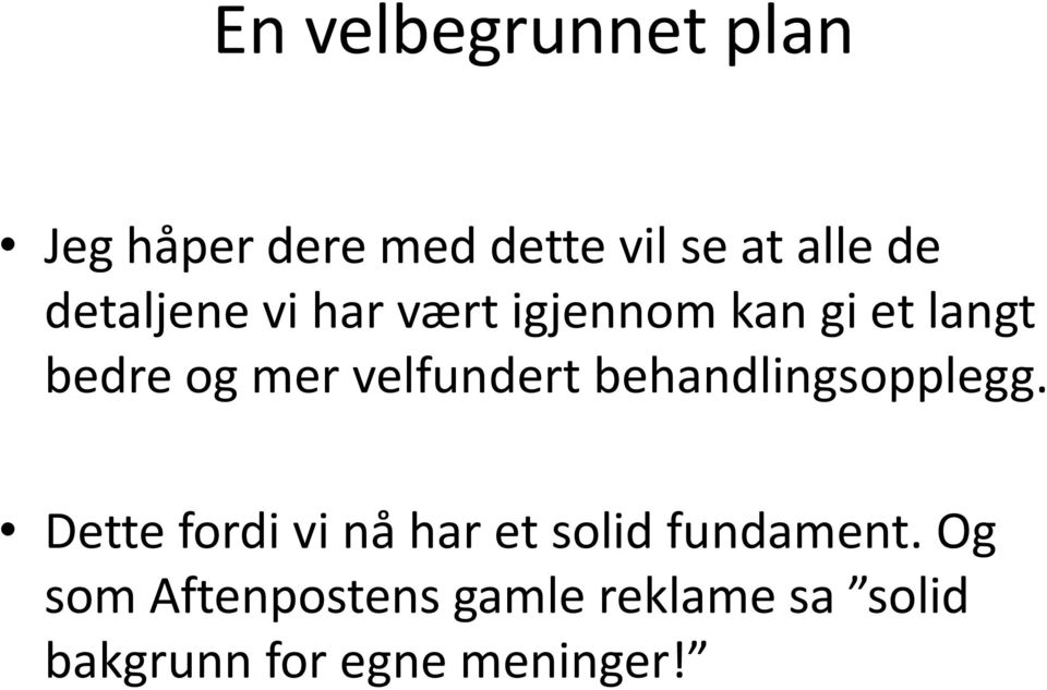 velfundert behandlingsopplegg.