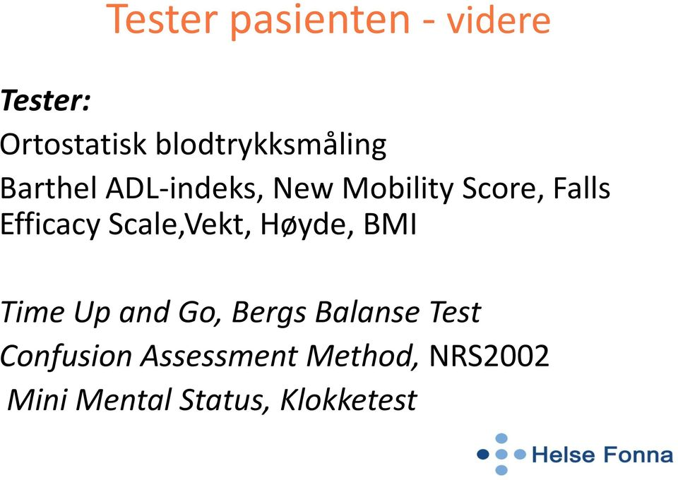Falls Efficacy Scale,Vekt, Høyde, BMI Time Up and Go, Bergs