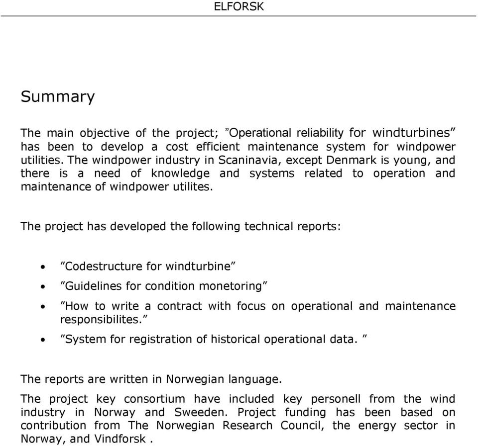 The project has developed the following technical reports: Codestructure for windturbine Guidelines for condition monetoring How to write a contract with focus on operational and maintenance