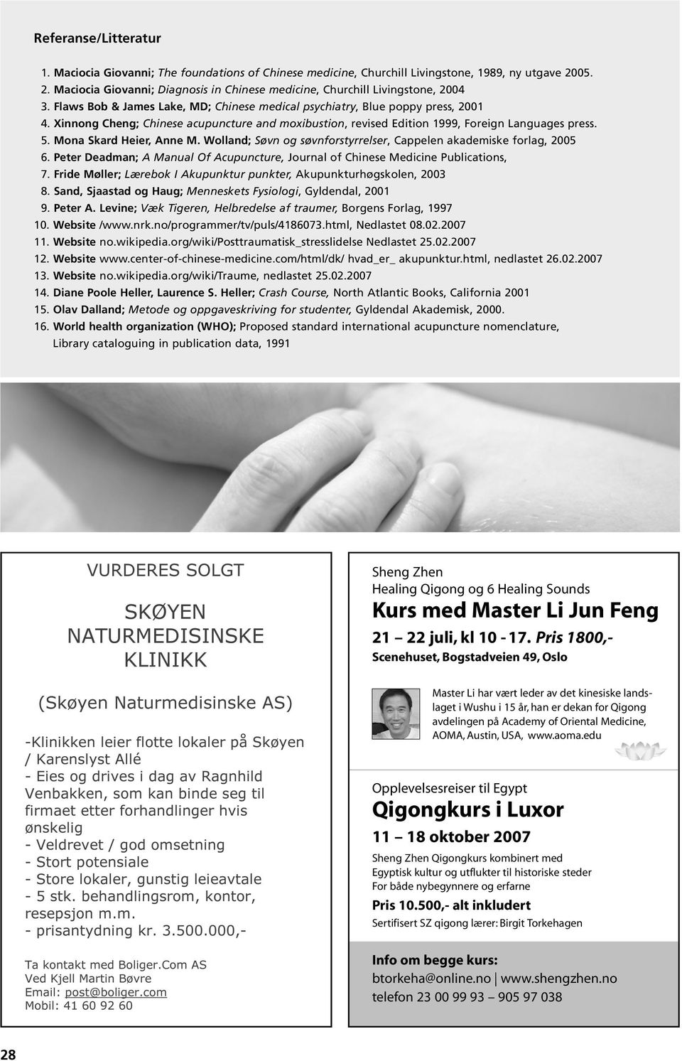 Xinnong Cheng; Chinese acupuncture and moxibustion, revised Edition 1999, Foreign Languages press. 5. Mona Skard Heier, Anne M. Wolland; Søvn og søvnforstyrrelser, Cappelen akademiske forlag, 2005 6.