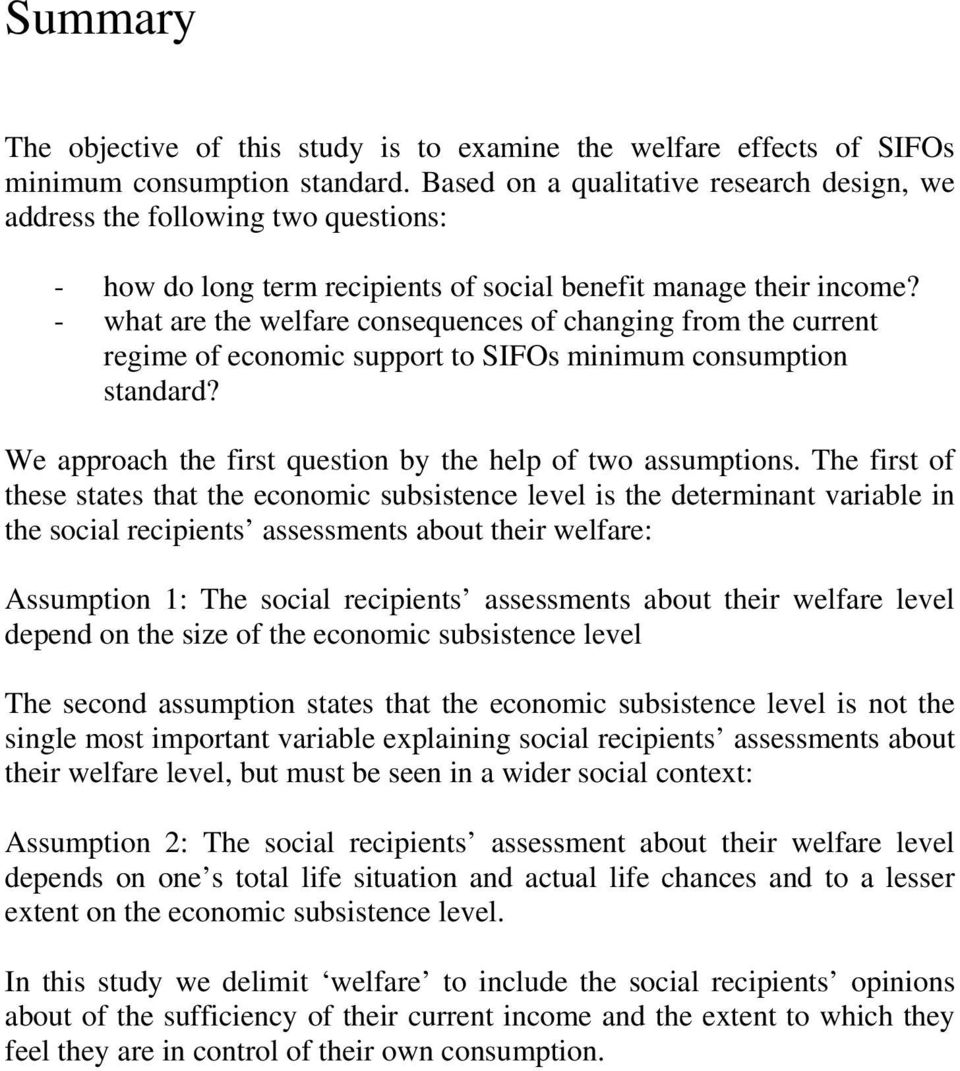 - what are the welfare consequences of changing from the current regime of economic support to SIFOs minimum consumption standard? We approach the first question by the help of two assumptions.
