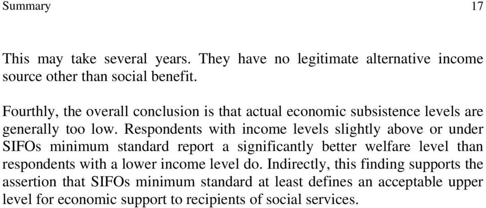 Respondents with income levels slightly above or under SIFOs minimum standard report a significantly better welfare level than respondents