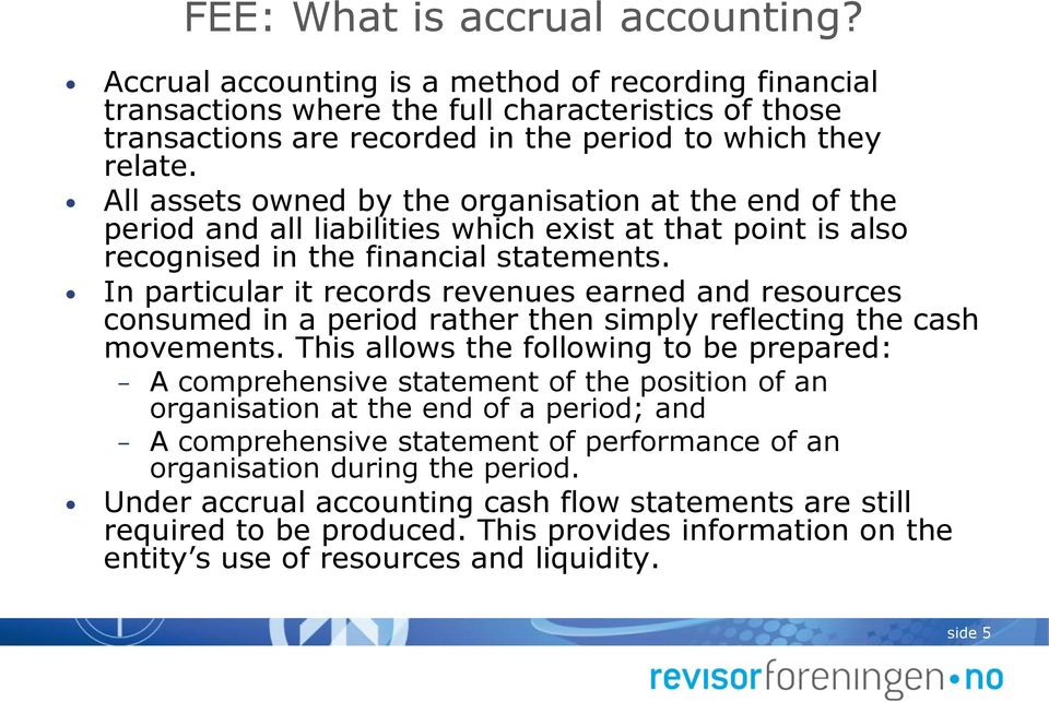 All assets owned by the organisation at the end of the period and all liabilities which exist at that point is also recognised in the financial statements.