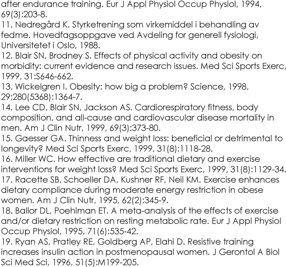 Med Sci Sports Exerc, 1999, 31:S646-662. 13. Wickelgren I. Obesity: how big a problem? Science, 1998, 29;280(5368):1364-7. 14. Lee CD, Blair SN, Jackson AS.