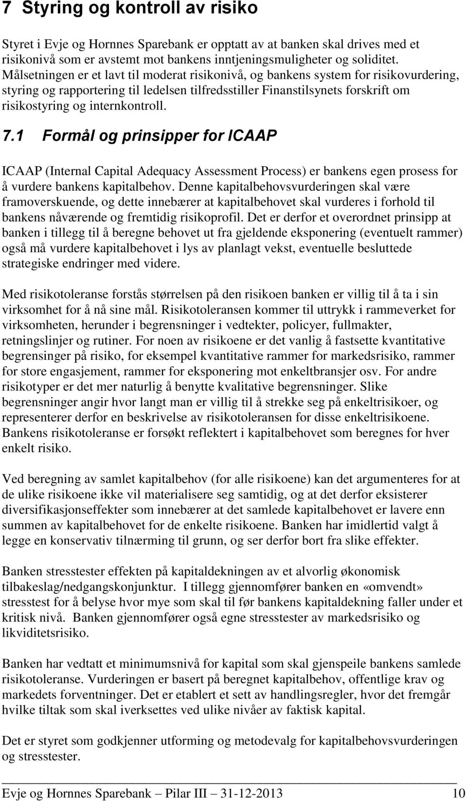 internkontroll. 7.1 Formål og prinsipper for ICAAP ICAAP (Internal Capital Adequacy Assessment Process) er bankens egen prosess for å vurdere bankens kapitalbehov.