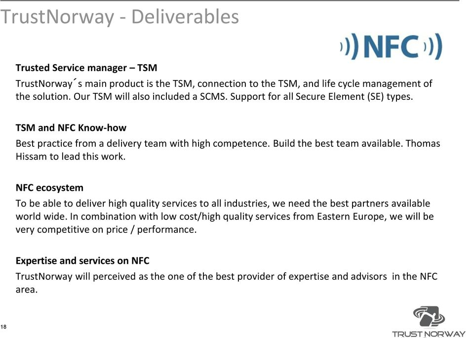 Thomas Hissam to lead this work. NFC ecosystem To be able to deliver high quality services to all industries, we need the best partners available world wide.