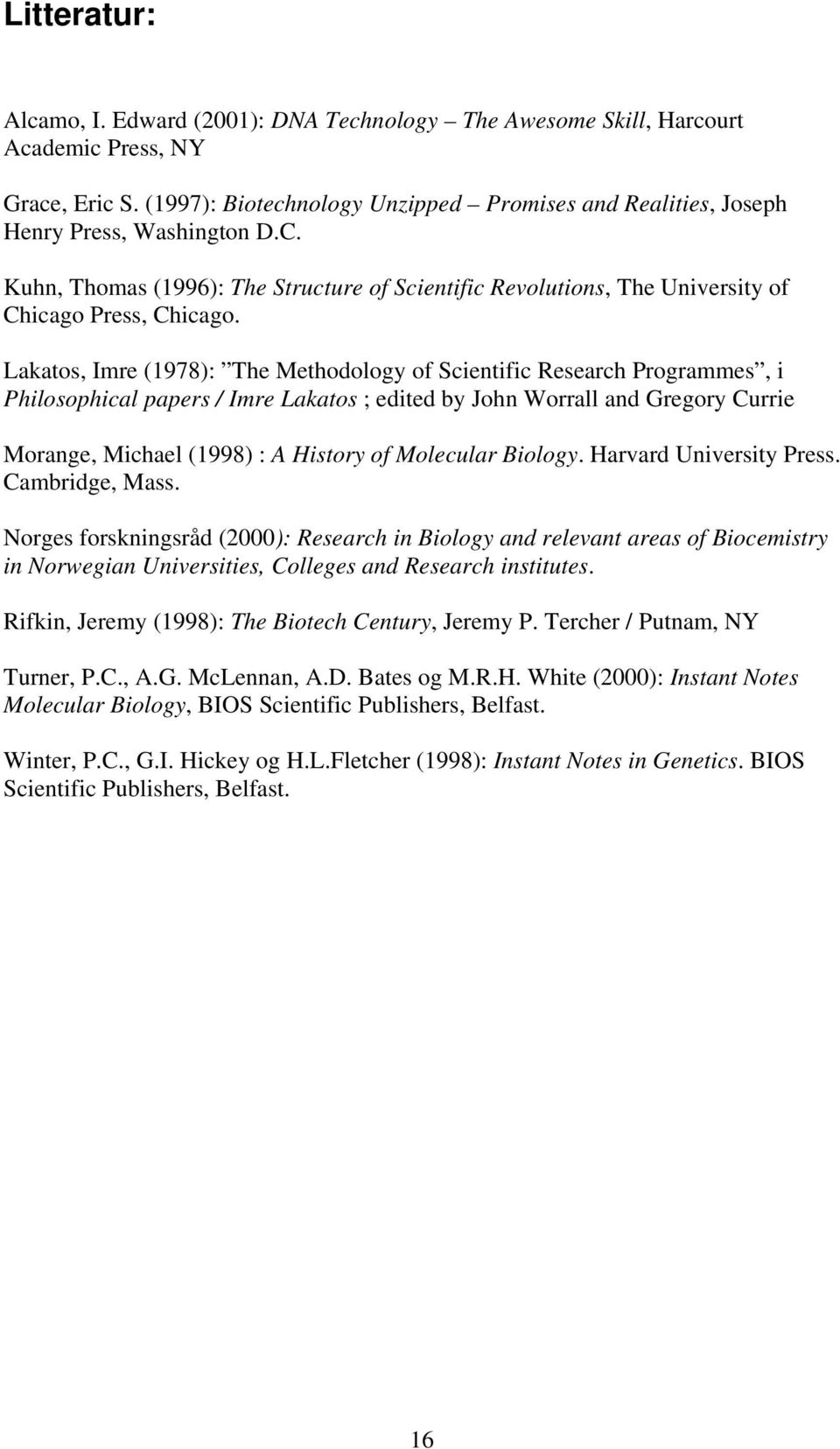 Lakatos, Imre (1978): The Methodology of Scientific Research Programmes, i Philosophical papers / Imre Lakatos ; edited by John Worrall and Gregory Currie Morange, Michael (1998) : A History of