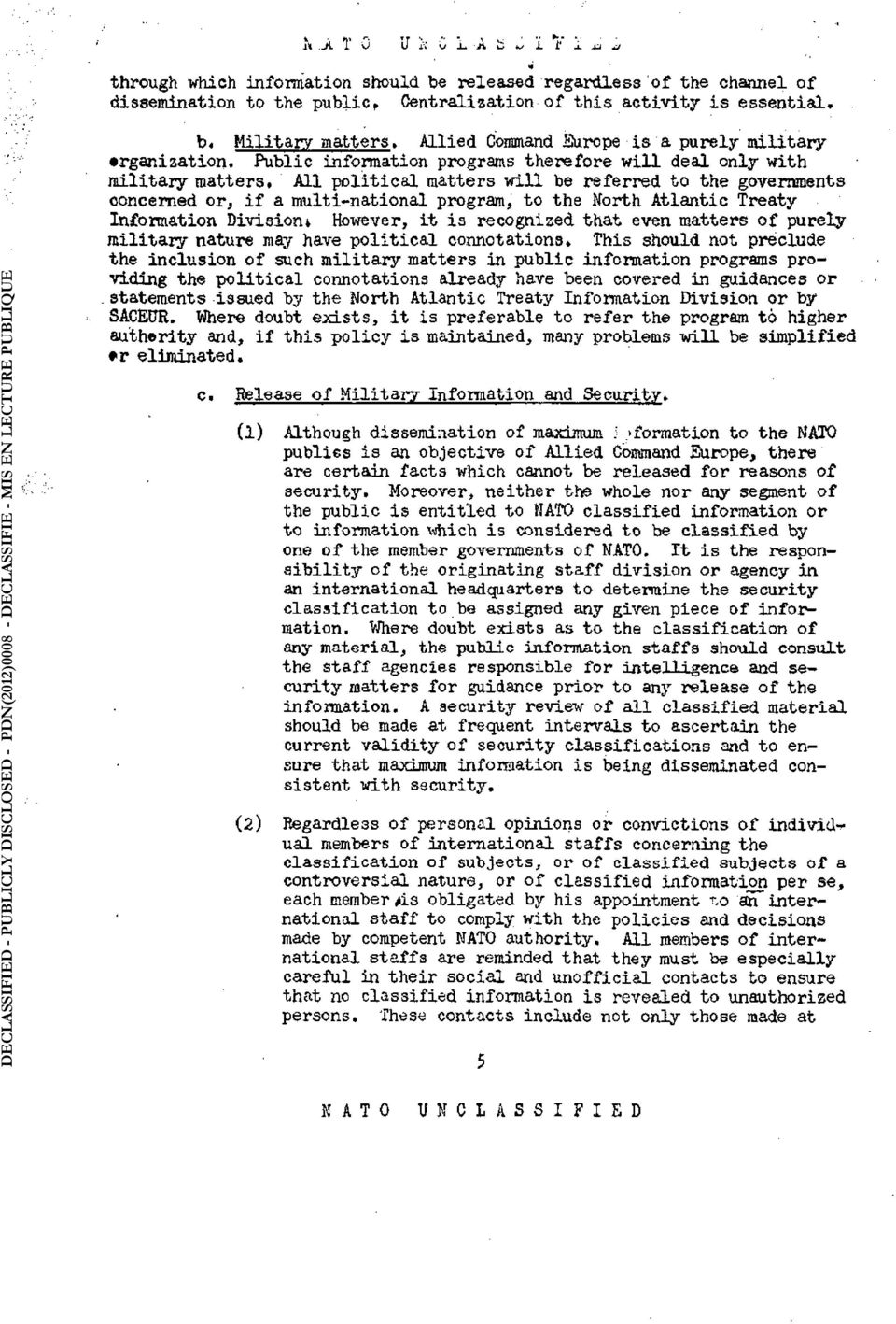 . DECLASSIFIED - PUBLICLY DISCLOSED - PDN(2012)0008 - DÉCLASSIFIÉ - MIS EN LECTURE PUBLIQUE b. Military matters. Allied Command Europe is a purely military organization.