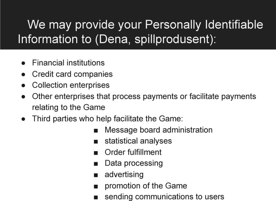 payments relating to the Game Third parties who help facilitate the Game: Message board administration