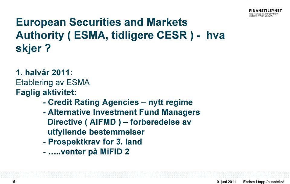 Alternative Investment Fund Managers Directive ( AIFMD ) forberedelse av utfyllende
