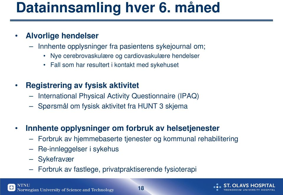 som har resultert i kontakt med sykehuset Registrering av fysisk aktivitet International Physical Activity Questionnaire (IPAQ)