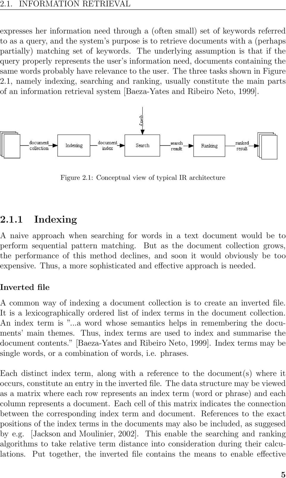 The three tasks shown in Figure 2.1, namely indexing, searching and ranking, usually constitute the main parts of an information retrieval system [Baeza-Yates and Ribeiro Neto, 1999]. Figure 2.1: Conceptual view of typical IR architecture 2.