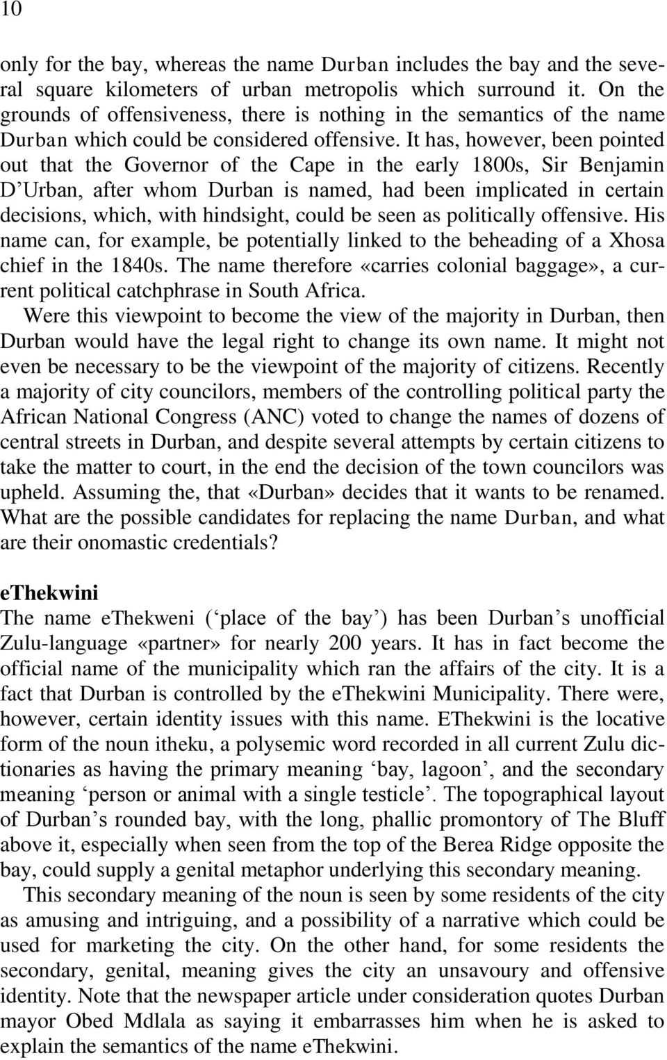 It has, however, been pointed out that the Governor of the Cape in the early 1800s, Sir Benjamin D Urban, after whom Durban is named, had been implicated in certain decisions, which, with hindsight,
